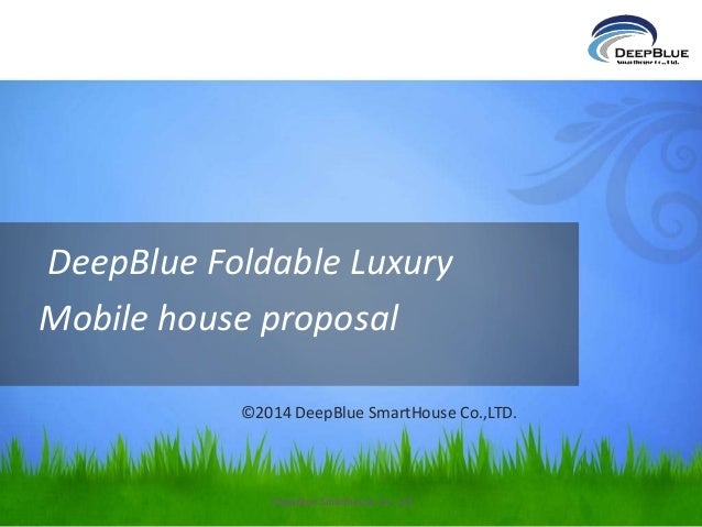 DeepBlue Foldable Luxury  Mobile house proposal  ©2014 DeepBlue SmartHouse Co.,LTD.  DeepBlue Smarthouse Co. Ltd