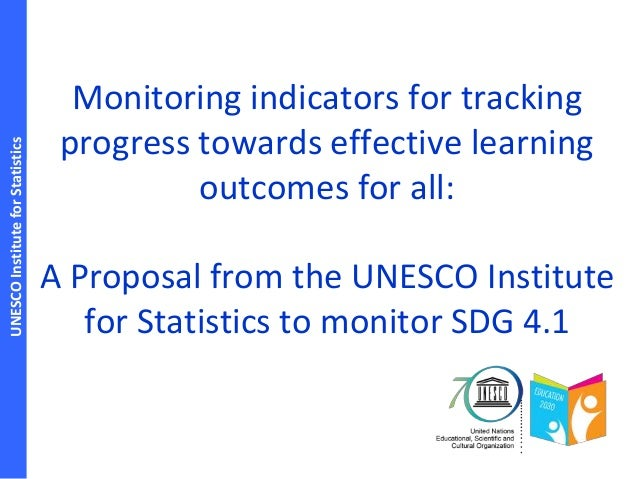 UNESCOInstituteforStatistics Monitoring indicators for tracking progress towards effective learning outcomes for all: A Pr...