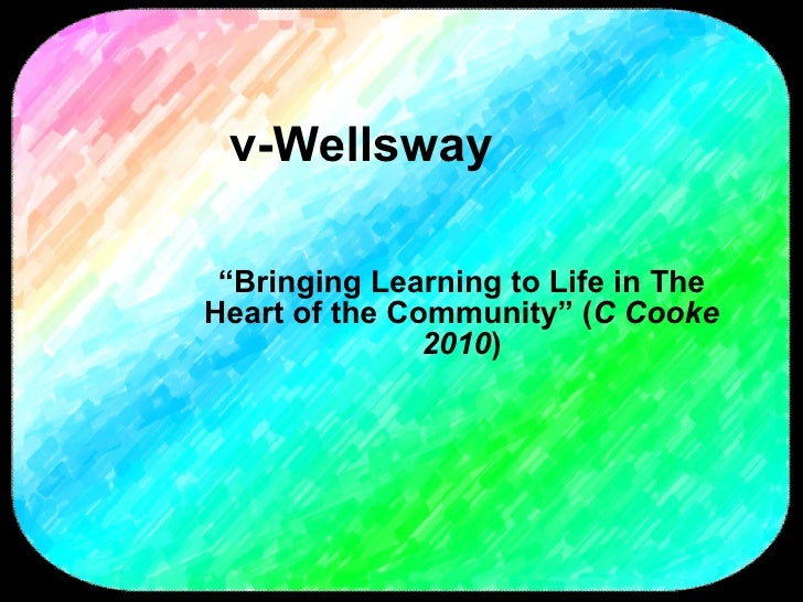 "v-Wellsway "" Bringing Learning to Life in The Heart of the Community"" ( C Cooke 2010 )"