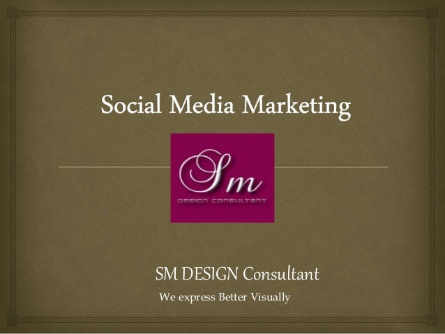 SM DESIGN Consultant We express Better Visually