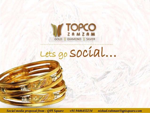 Social media proposal from : QPI Square +91.9446432234 nishad.rahman@qpisquare.com Lets go social…
