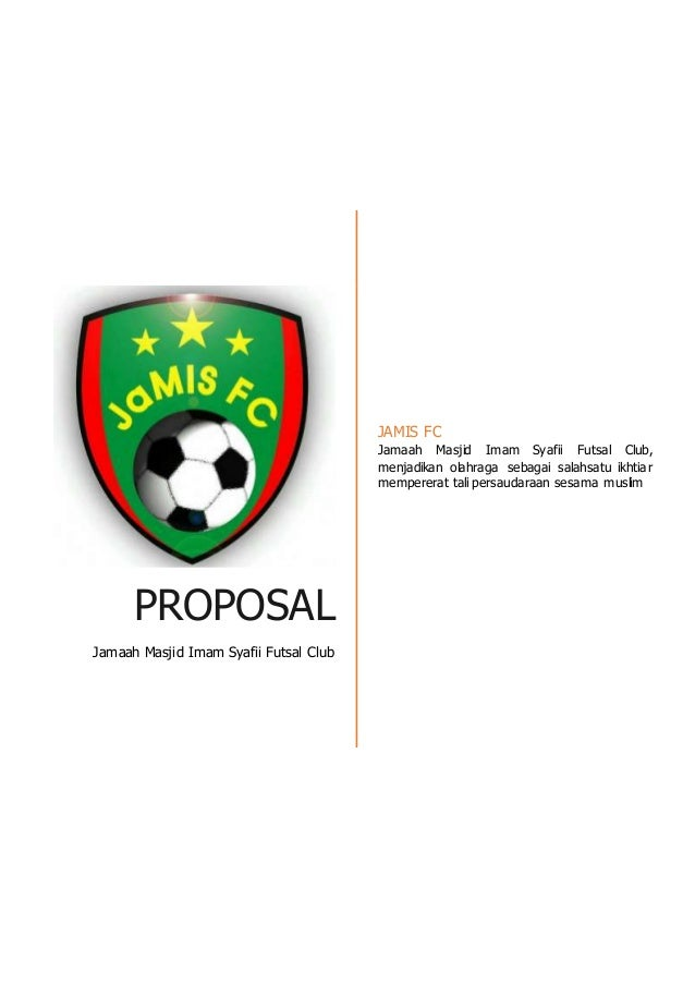 PROPOSAL Jamaah Masjid Imam Syafii Futsal Club JAMIS FC Jamaah Masjid Imam Syafii Futsal Club, menjadikan olahraga sebagai...