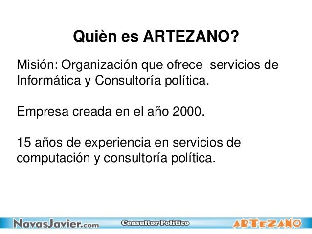 Quièn es ARTEZANO? Misión: Organización que ofrece servicios de Informática y Consultoría política. Empresa creada en el a...