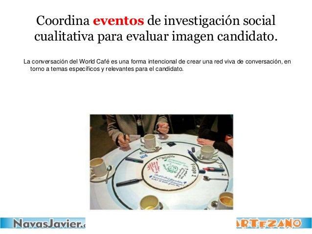 Coordina eventos de investigación social cualitativa para evaluar imagen candidato. La conversación del World Café es una ...