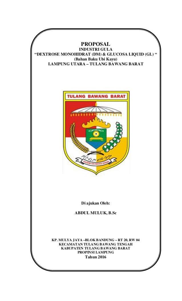 "PROPOSAL INDUSTRI GULA ""DEXTROSE MONOHIDRAT (DM) & GLUCOSA LIQUID (GL) "" (Bahan Baku Ubi Kayu) LAMPUNG UTARA – TULANG BAWA..."