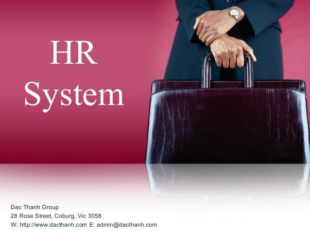 HR  System  Dac Thanh Group  28 Rose Street, Coburg, Vic 3058  W: http://www.dacthanh.com E: admin@dacthanh.com
