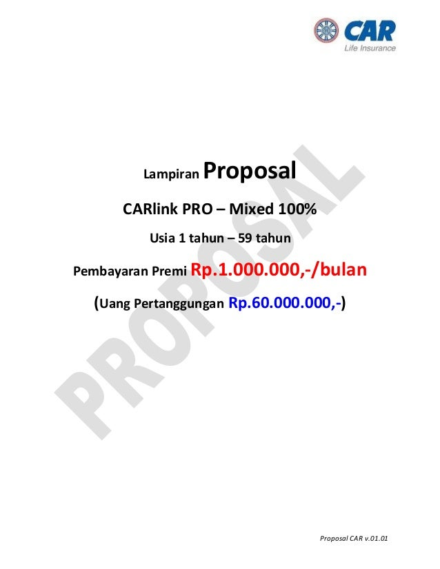 Proposal CAR v.01.01 Lampiran Proposal CARlink PRO – Mixed 100% Usia 1 tahun – 59 tahun Pembayaran Premi Rp.1.000.000,-/bu...