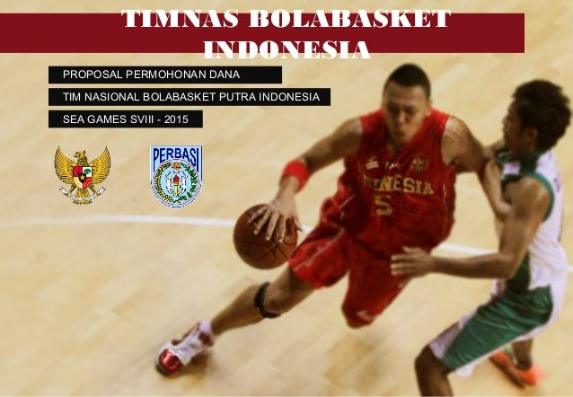 TIMNAS BOLABASKET INDONESIA PROPOSAL PERMOHONAN DANA TIM NASIONAL BOLABASKET PUTRA INDONESIA SEA GAMES SVIII - 2015