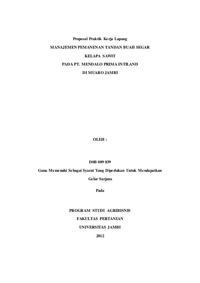 Proposal Praktik Kerja Lapang MANAJEMEN PEMANENAN TANDAN BUAH SEGAR KELAPA SAWIT PADA PT. MENDALO PRIMA INTILAND DI MUARO ...