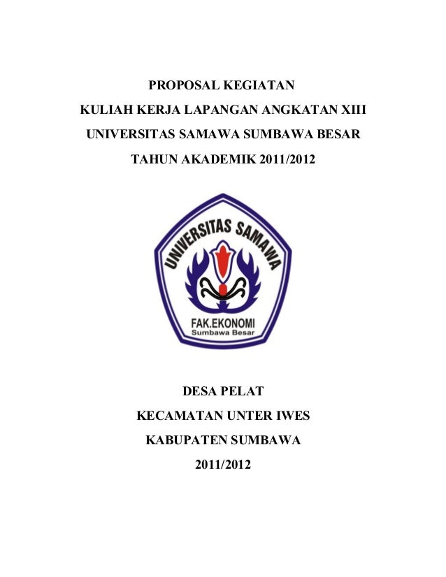 PROPOSAL KEGIATAN KULIAH KERJA LAPANGAN ANGKATAN XIII UNIVERSITAS SAMAWA SUMBAWA BESAR TAHUN AKADEMIK 2011/2012 DESA PELAT...
