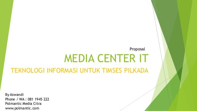 MEDIA CENTER IT TEKNOLOGI INFORMASI UNTUK TIMSES PILKADA By Aswandi Phone / WA : 081 1945 222 Polmantic Media Citra www.po...