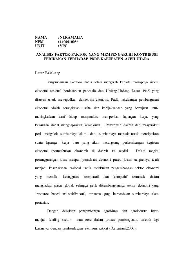 NAMA : NURAMALIA NPM : 1406010086 UNIT : VI/C ANALISIS FAKTOR-FAKTOR YANG MEMPENGARUHI KONTRIBUSI PERIKANAN TERHADAP PDRB ...