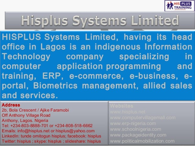 HISPLUSSystems Limited, having its headoffice in Lagos is an indigenous InformationTechnology     company      specializi...