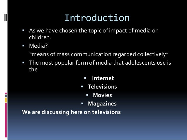 essay on media and children Free essay: it has been noted that the media and advertising industries have targeted the children in the process of selling products and services children.