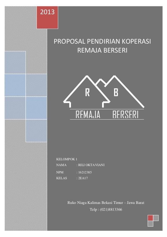 PROPOSAL PENDIRIAN KOPERASI REMAJA BERSERI 2013 KELOMPOK 1 NAMA : RILI OKTAVIANI NPM : 16212385 KELAS : 2EA17 REMAJA BERSE...