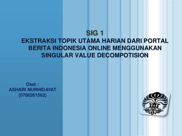 SIG 1    EKSTRAKSI TOPIK UTAMA HARIAN DARI PORTAL      BERITA INDONESIA ONLINE MENGGUNAKAN         SINGULAR VALUE DECOMPOT...