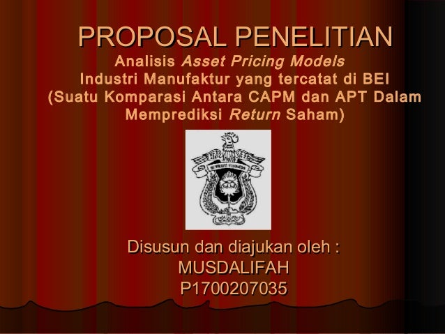 PROPOSAL PENELITIAN        Analisis Asset Pricing Models    Industri Manufaktur yang tercatat di BEI(Suatu Komparasi Antar...