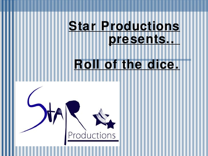 Star Productions presents..  Roll of the dice.