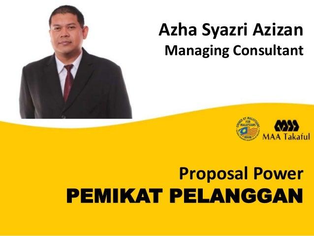 Azha Syazri Azizan Managing Consultant  Proposal Power PEMIKAT PELANGGAN