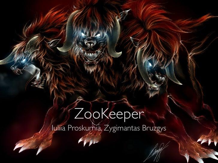 ZooKeeperIuliia Proskurnia, Zygimantas Bruzgys