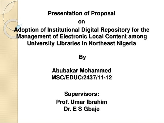 Presentation of Proposal on Adoption of Institutional Digital Repository for the Management of Electronic Local Content am...