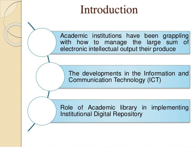 Introduction Academic institutions have been grappling with how to manage the large sum of electronic intellectual output ...