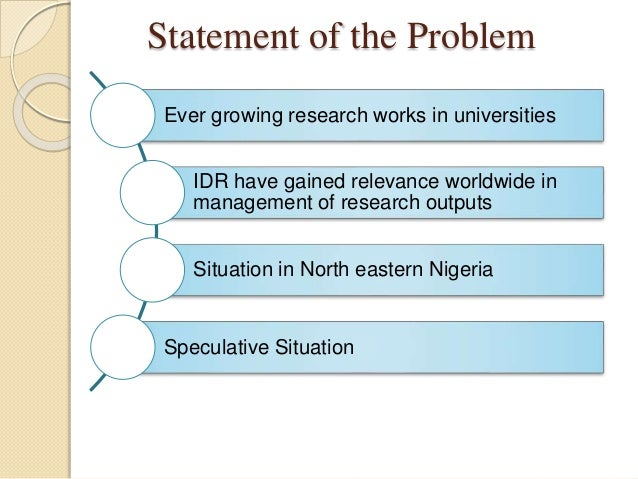 Statement of the Problem Ever growing research works in universities IDR have gained relevance worldwide in management of ...