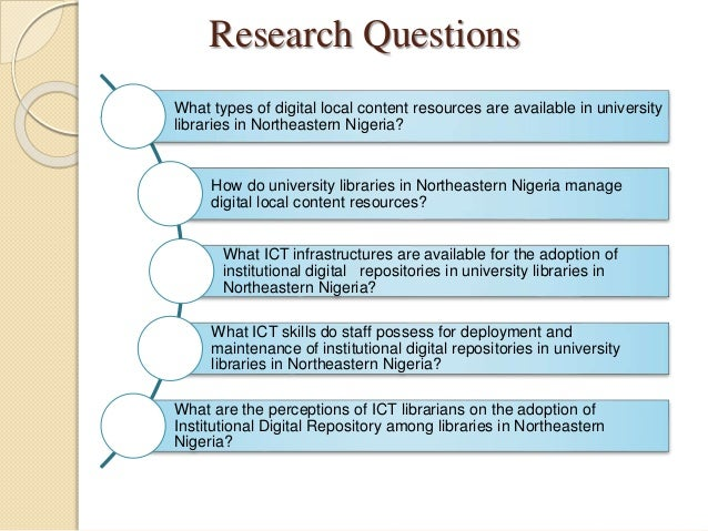 Research Questions What types of digital local content resources are available in university libraries in Northeastern Nig...