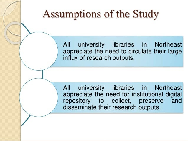Assumptions of the Study All university libraries in Northeast appreciate the need to circulate their large influx of rese...