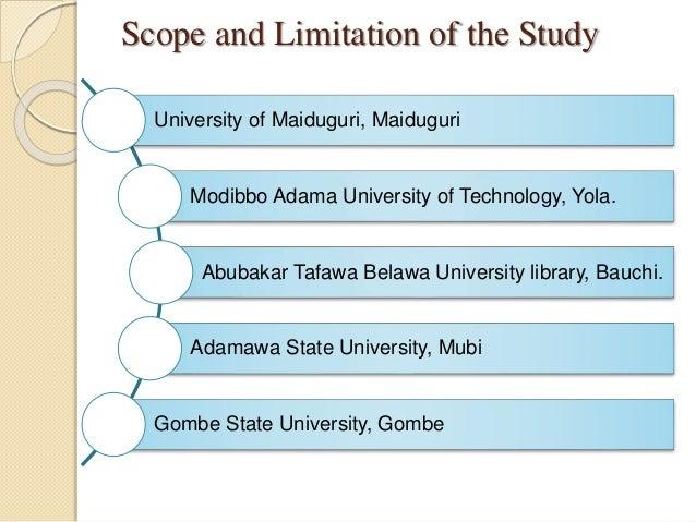 Scope and Limitation of the Study University of Maiduguri, Maiduguri Modibbo Adama University of Technology, Yola. Abubaka...