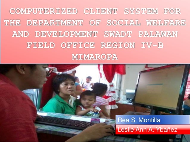 COMPUTERIZED CLIENT SYSTEM FOR  THE DEPARTMENT OF SOCIAL WELFARE  AND DEVELOPMENT SWADT PALAWAN  FIELD OFFICE REGION IV-B ...