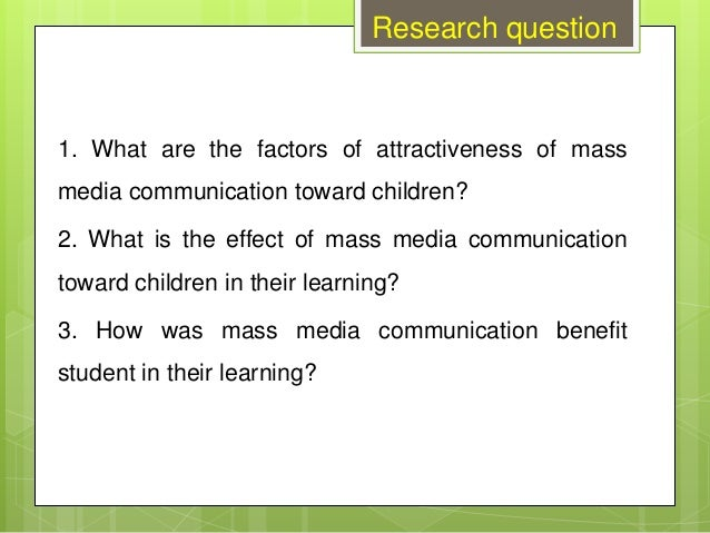 1. What are the factors of attractiveness of mass media communication toward children? 2. What is the effect of mass media...