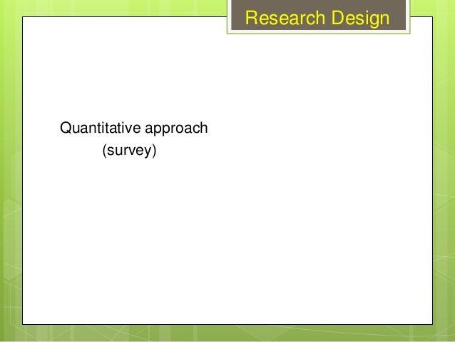 Quantitative approach (survey) Research Design