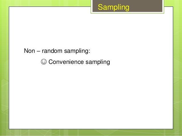 Non – random sampling: ☺ Convenience sampling Sampling