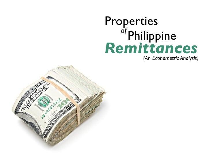 Properties    of       Philippine Remittances          (An Econometric Analysis)          Dissertation Proposal