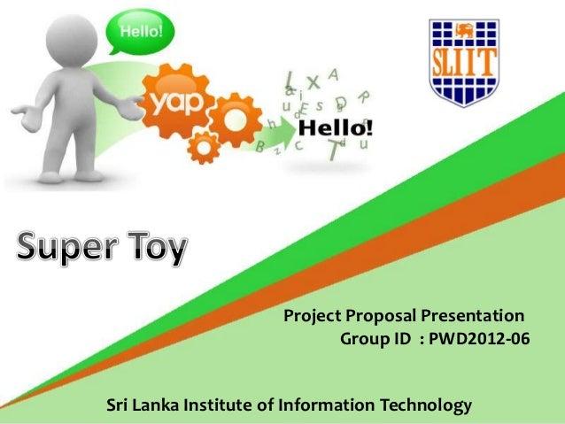 Project Proposal Presentation                            Group ID : PWD2012-06Sri Lanka Institute of Information Technology