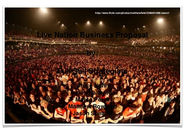 http://www.flickr.com/photos/matthewfield/2306001896/sizes/l/  Live Nation Business Proposal by: Full Sail Strategists Bru...