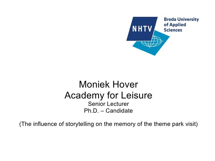 Moniek Hover Academy for Leisure Senior Lecturer Ph.D. – Candidate (The influence of storytelling on the memory of the the...