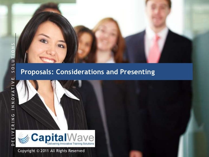 Proposals: Considerations and Presenting<br />D E L I V E R I N G   I N N O V A T I V E    S O L U T I O N S <br />Copyrig...