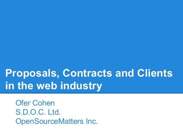 Proposals, Contracts and Clients in the web industry Ofer Cohen S.D.O.C. Ltd. OpenSourceMatters Inc.