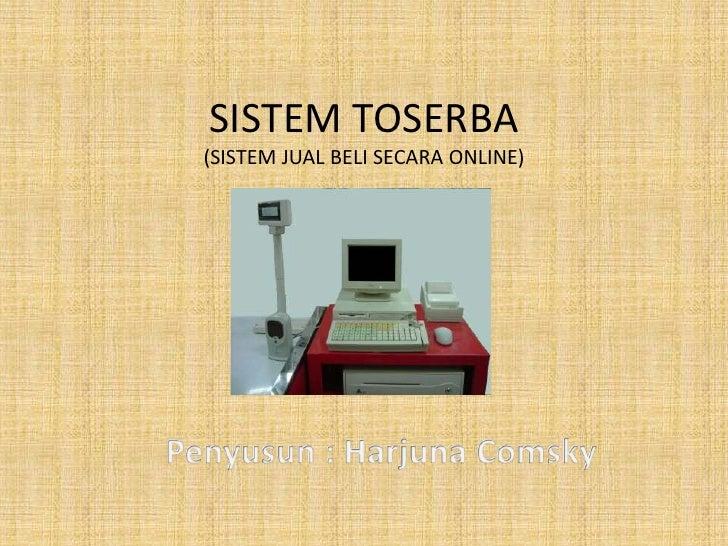 SISTEM TOSERBA(SISTEM JUAL BELI SECARA ONLINE)<br />Penyusun : HarjunaComsky<br />
