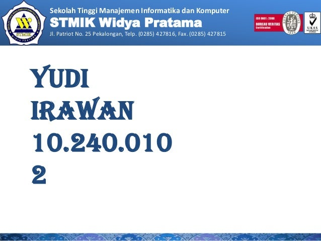 Sekolah Tinggi Manajemen Informatika dan Komputer STMIK Widya Pratama Jl. Patriot No. 25 Pekalongan, Telp. (0285) 427816, ...