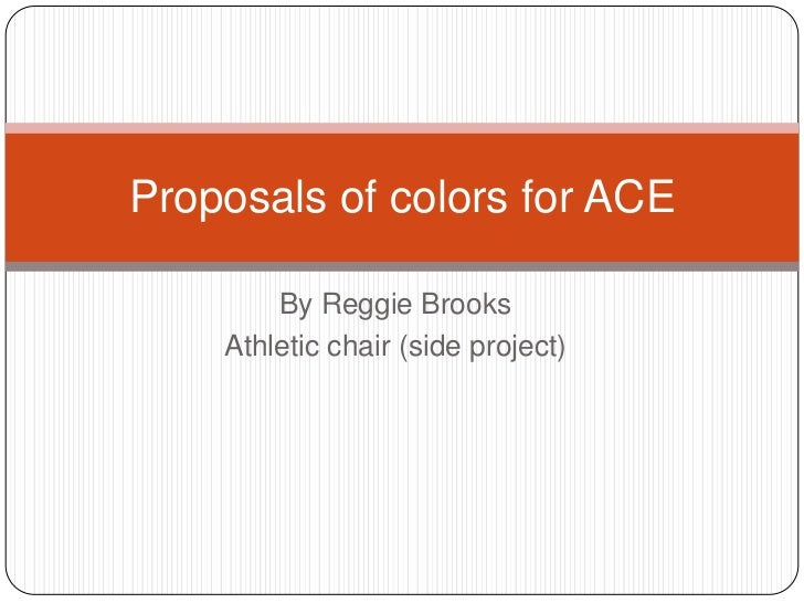 Proposals of colors for ACE        By Reggie Brooks    Athletic chair (side project)