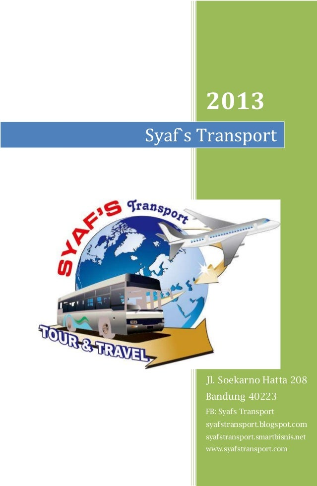 2013 Jl. Soekarno Hatta 208 Bandung 40223 FB: Syafs Transport syafstransport.blogspot.com syafstransport.smartbisnis.net w...
