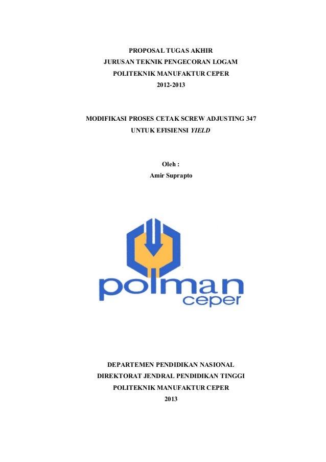PROPOSAL TUGAS AKHIR    JURUSAN TEKNIK PENGECORAN LOGAM      POLITEKNIK MANUFAKTUR CEPER                  2012-2013MODIFIK...