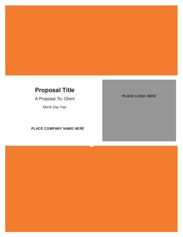 Proposal Title A Proposal To: Client Month Day Year PLACE COMPANY NAME HERE PLACE LOGO HERE