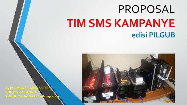 PROPOSAL TIM SMS KAMPANYE edisi PILGUB By POLMANTIC MEDIA CITRA CONTACT ASWANDI PHONE / WHATSAPP : 081 1945 222