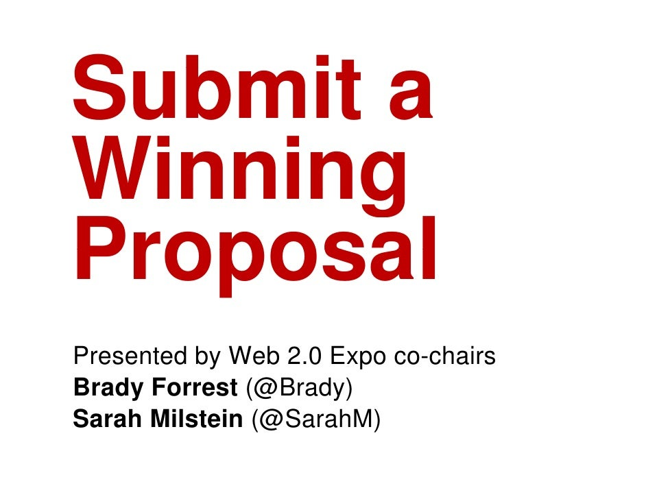 Submit S b it a Winning Proposal Presented by Web 2.0 Expo co-chairs Brady Forrest (@Brady) Sarah Milstein (@SarahM)      ...