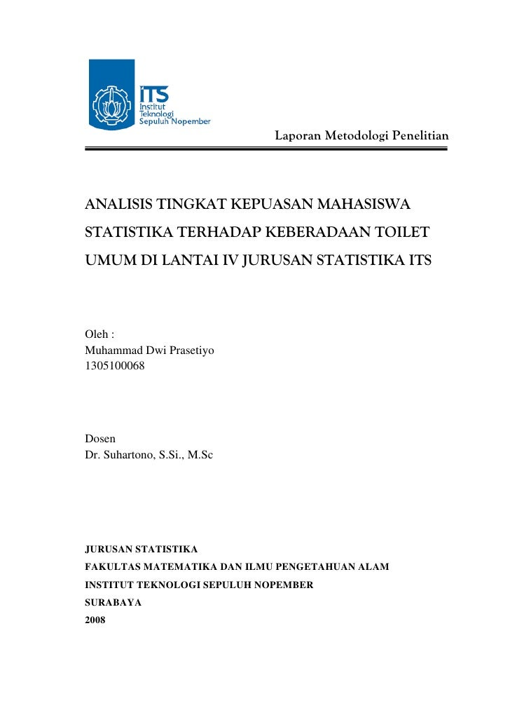 Laporan Metodologi Penelitian     ANALISIS TINGKAT KEPUASAN MAHASISWA STATISTIKA TERHADAP KEBERADAAN TOILET UMUM DI LANTAI...