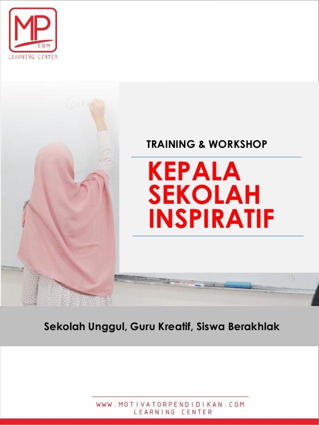 TRAINING & WORKSHOP KEPALA SEKOLAH INSPIRATIF Sekolah Unggul, Guru Kreatif, Siswa Berakhlak